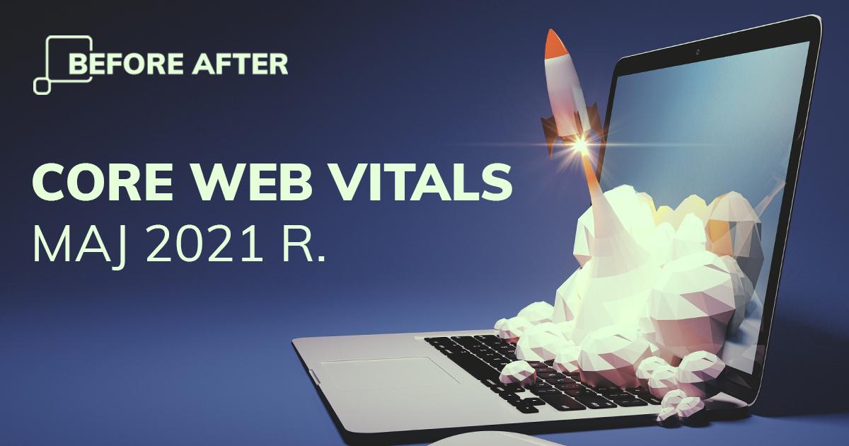 Core Web Vitals maj r. jak skorzystac z nadchodzacej zmiany w algorytmie Google